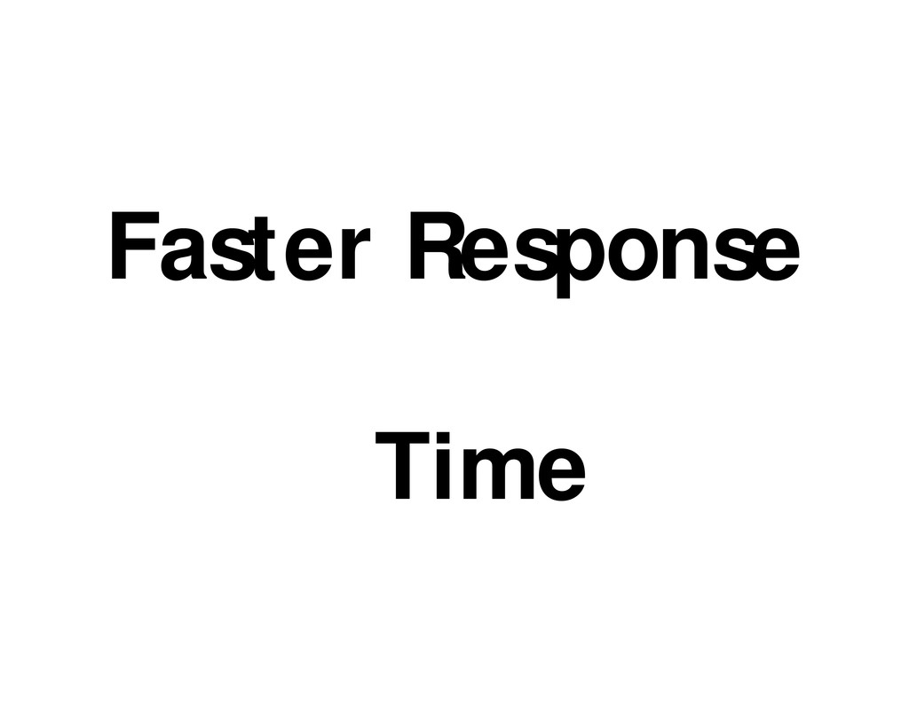 Faster Response Time