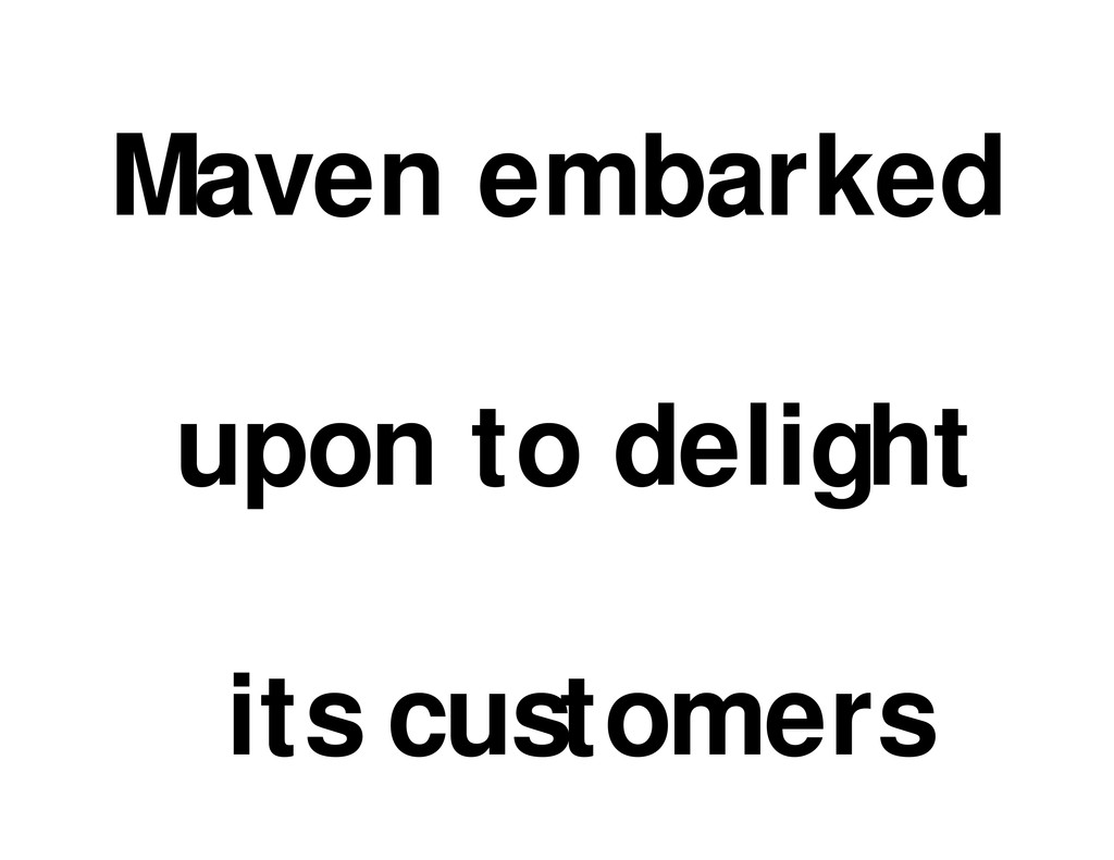 Maven embarked upon to delight its customers
