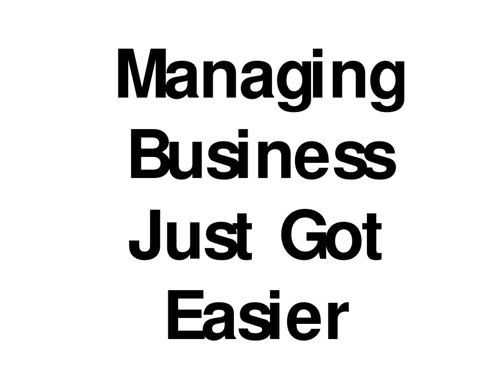 Managing Business Just Got Easier