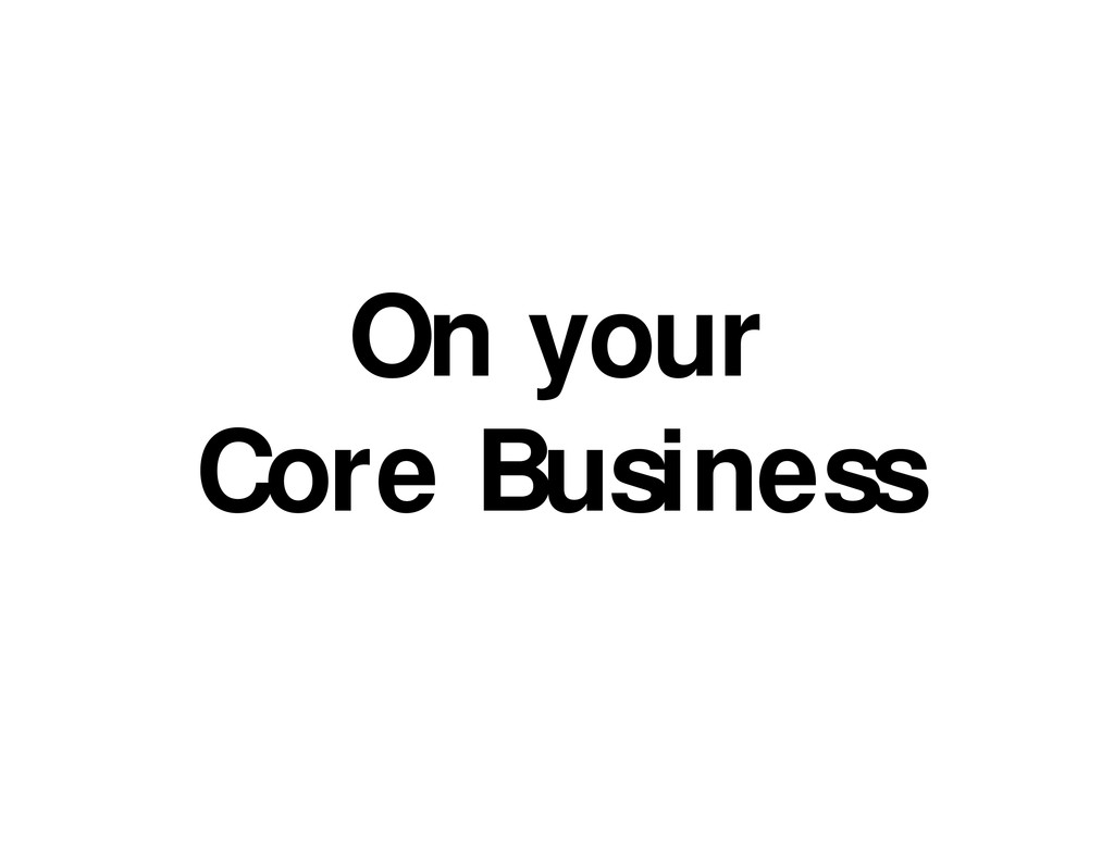 On your Core Business