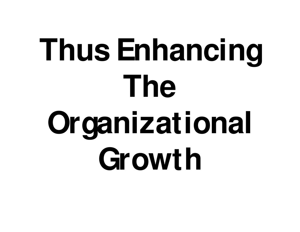 Thus Enhancing The Organizational Growth