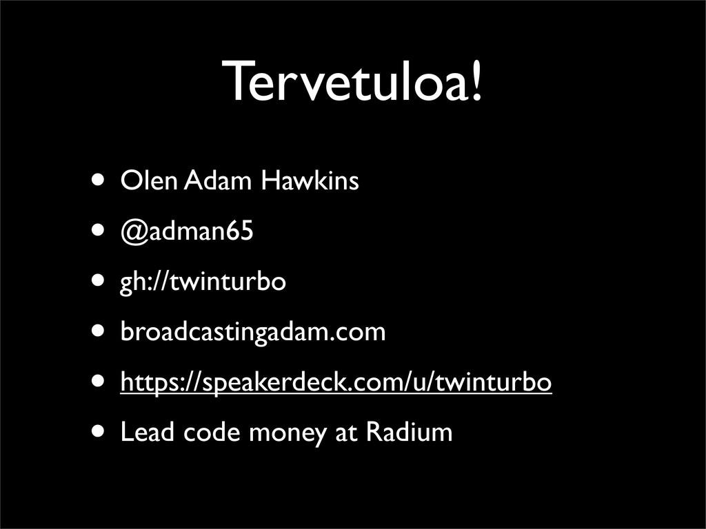 Tervetuloa! • Olen Adam Hawkins • @adman65 • gh...