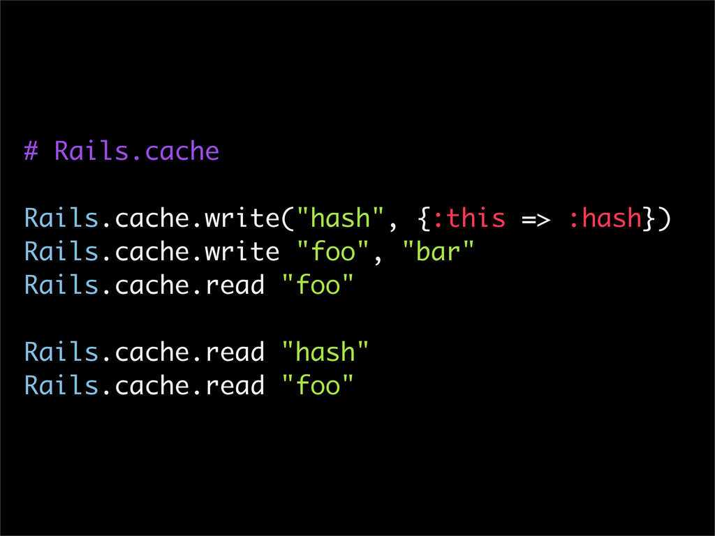 "# Rails.cache Rails.cache.write(""hash"", {:this ..."