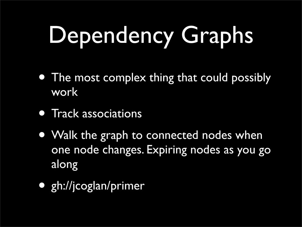 Dependency Graphs • The most complex thing that...