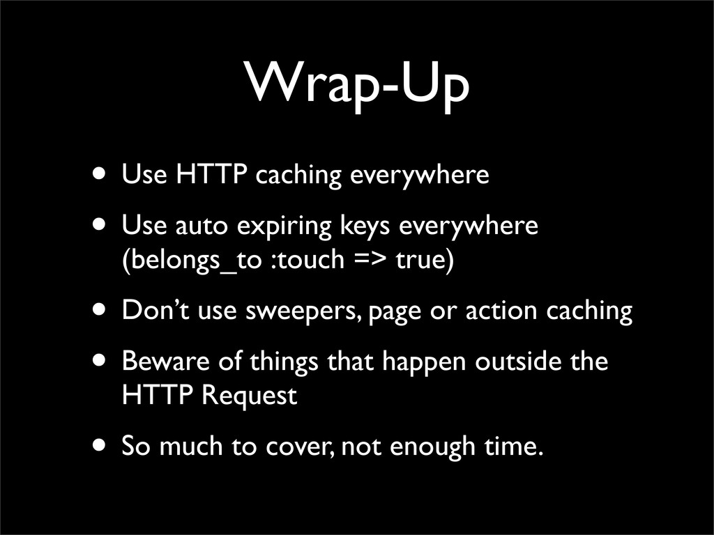 Wrap-Up • Use HTTP caching everywhere • Use aut...