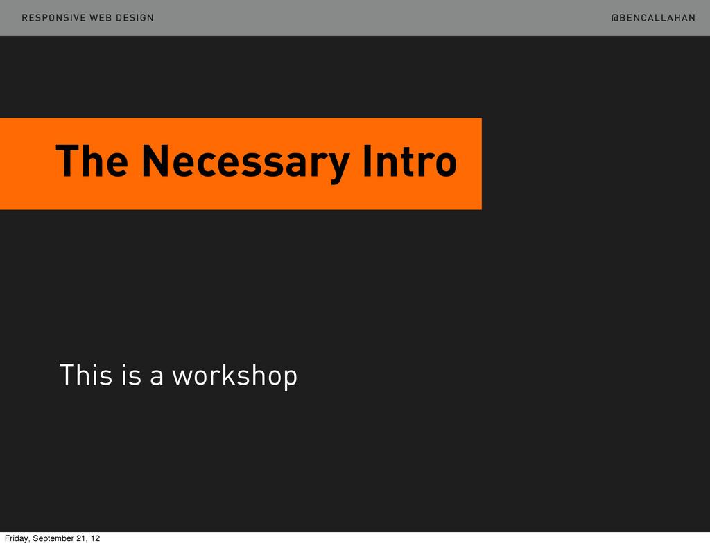 @BENCALLAHAN The Necessary Intro RESPONSIVE WEB...