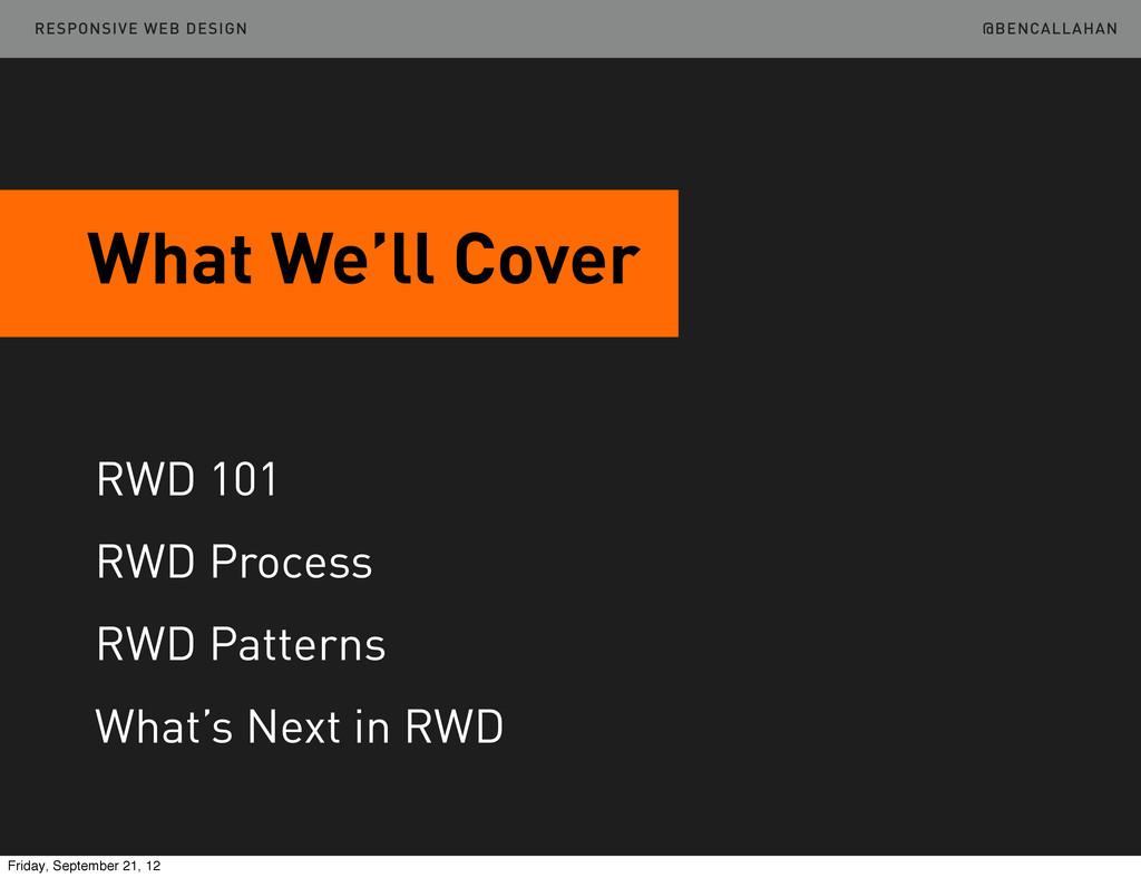 @BENCALLAHAN What We'll Cover RESPONSIVE WEB DE...