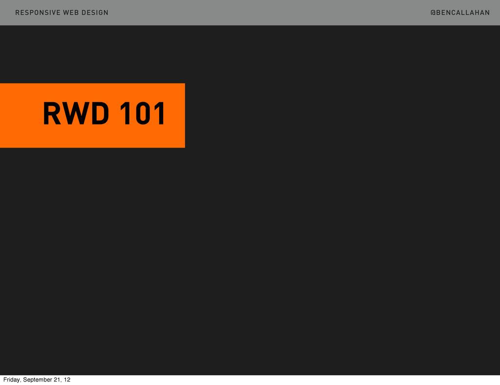 @BENCALLAHAN RWD 101 RESPONSIVE WEB DESIGN Frid...