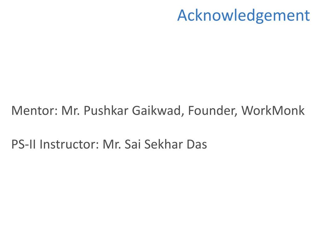 Acknowledgement Mentor: Mr. Pushkar Gaikwad, Fo...