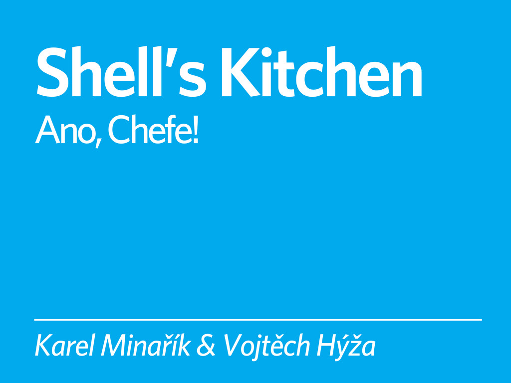 Shell's Kitchen Ano, Chefe! Karel Minařík & Voj...