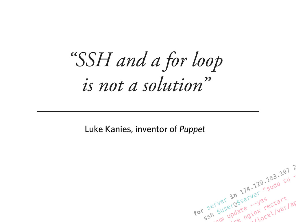 """""""SSH and a for loop is not a solution"""" Luke Kan..."""
