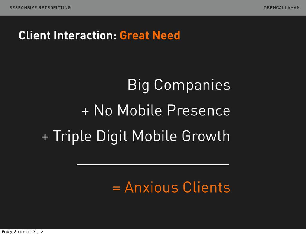 @BENCALLAHAN Client Interaction: Great Need Big...