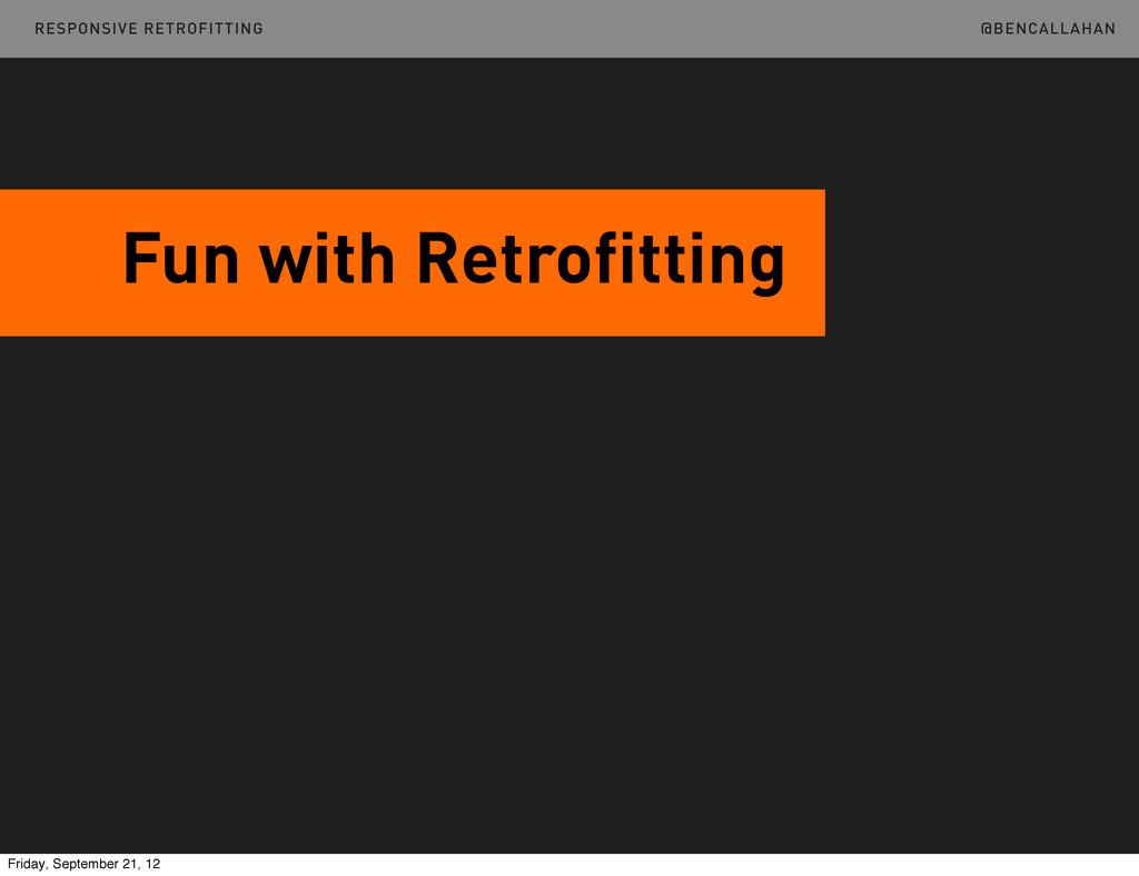 @BENCALLAHAN Fun with Retrofitting RESPONSIVE R...