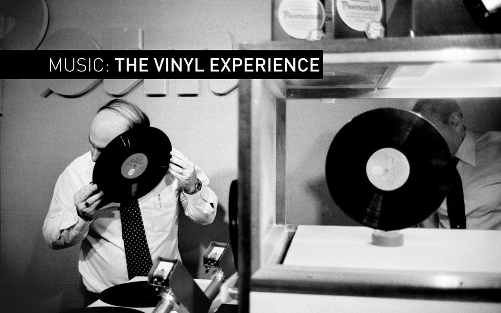 MUSIC: THE VINYL EXPERIENCE