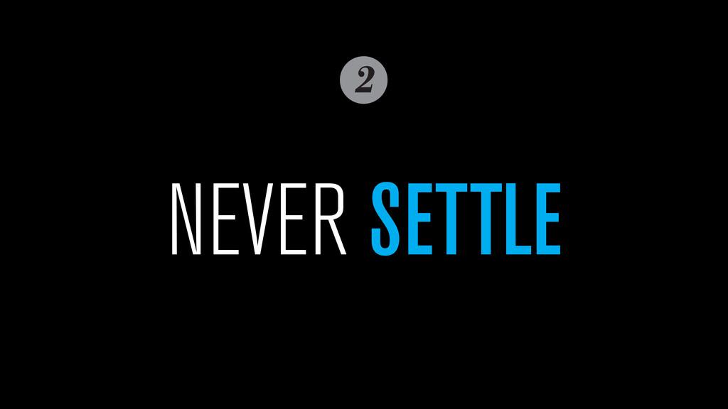 2 NEVER SETTLE