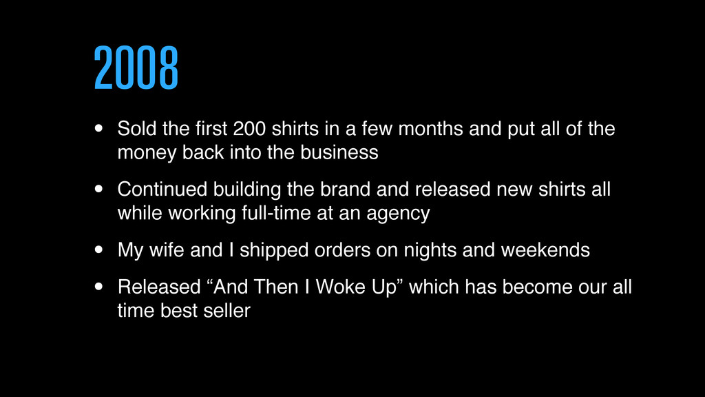 2008 • Sold the first 200 shirts in a few months...