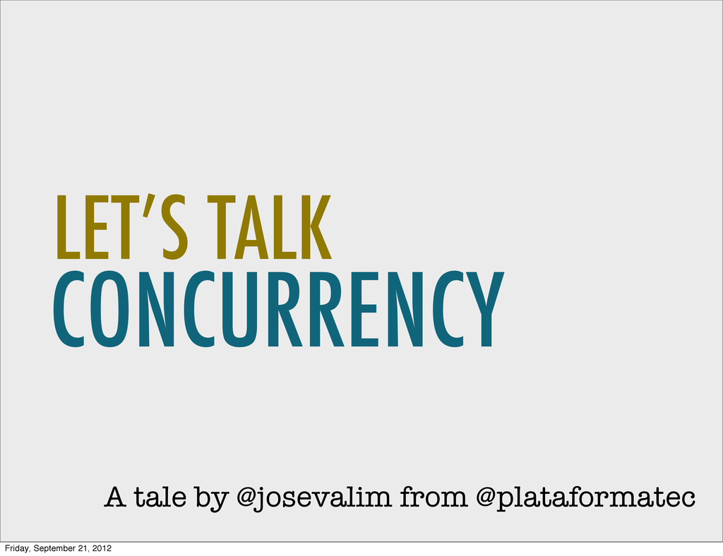 A tale by @josevalim from @plataformatec CONCUR...
