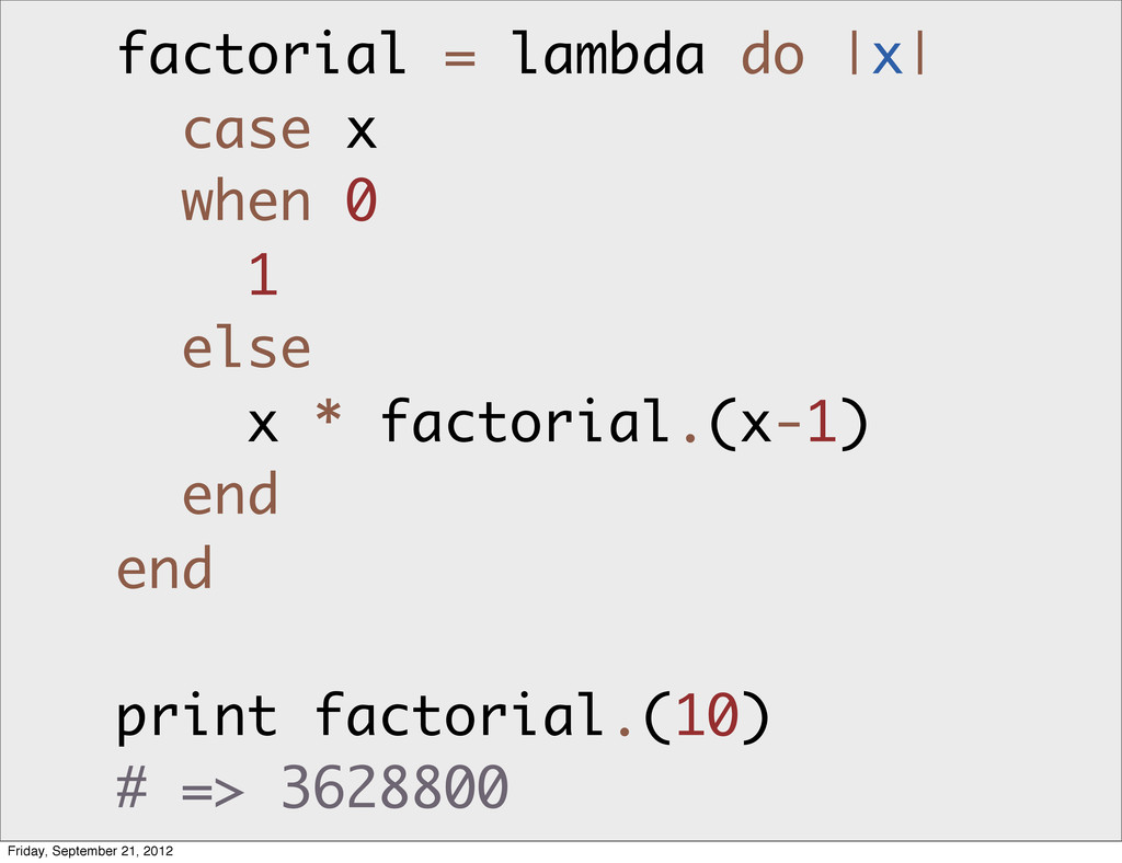 factorial = lambda do |x| case x when 0 1 else ...