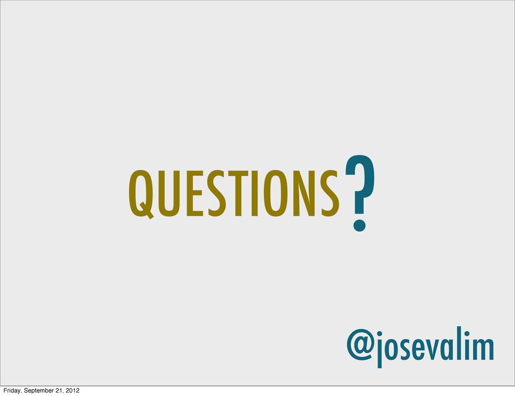 ? QUESTIONS @josevalim Friday, September 21, 20...