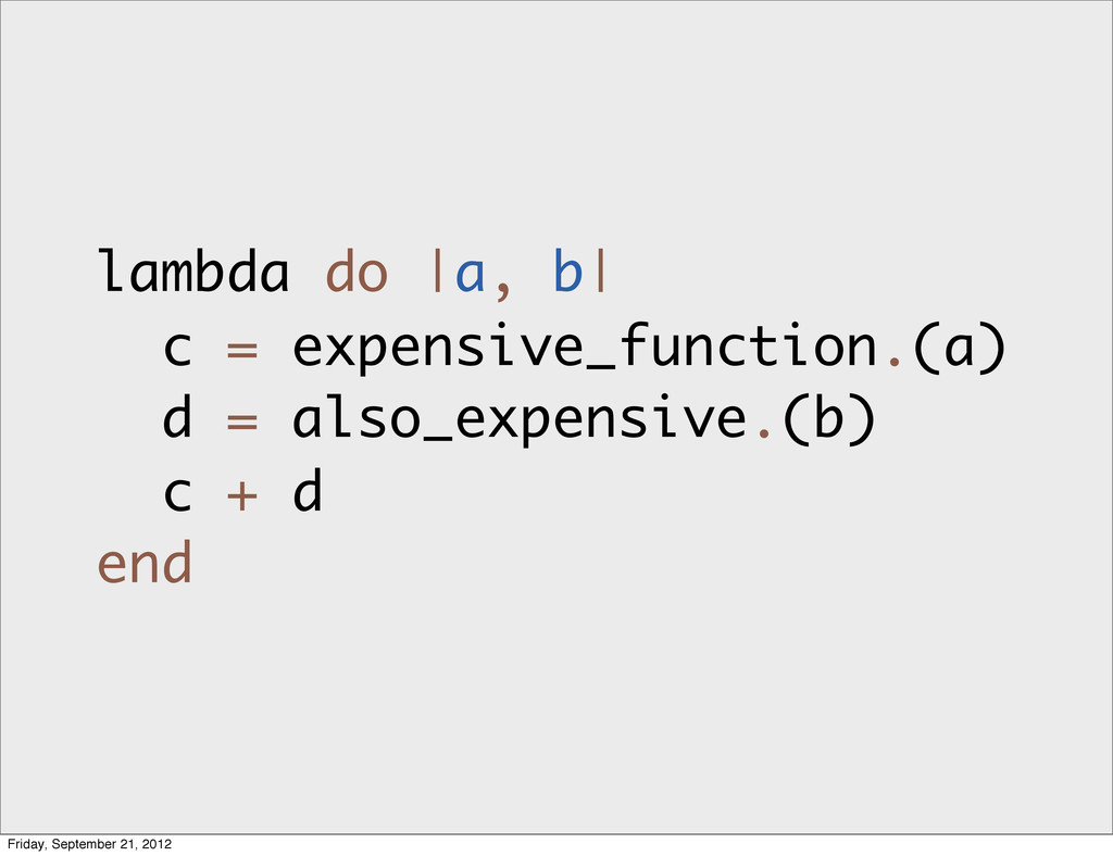 lambda do |a, b| c = expensive_function.(a) d =...