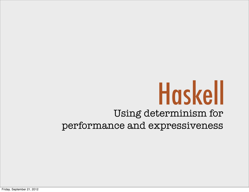 Haskell Using determinism for performance and e...