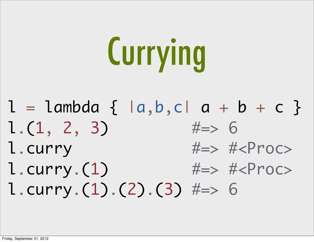 l = lambda { |a,b,c| a + b + c } l.(1, 2, 3) #=...