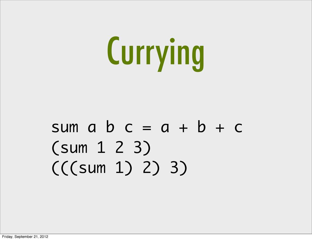 sum a b c = a + b + c (sum 1 2 3) (((sum 1) 2) ...