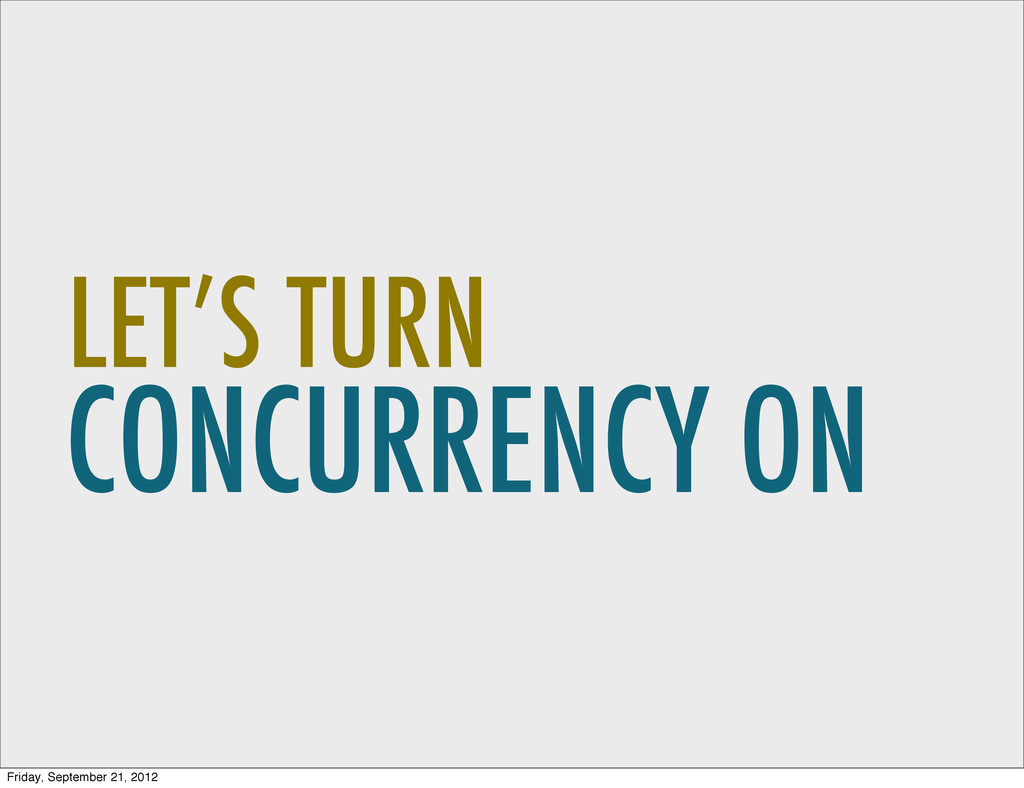 CONCURRENCY ON LET'S TURN Friday, September 21,...