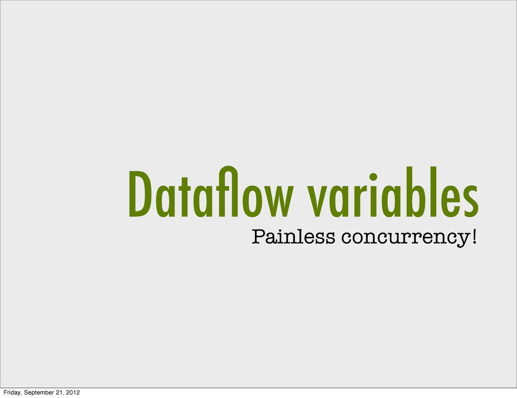 Dataflow variables Painless concurrency! Friday,...