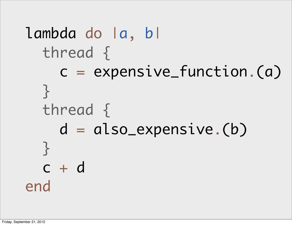 lambda do |a, b| thread { c = expensive_functio...