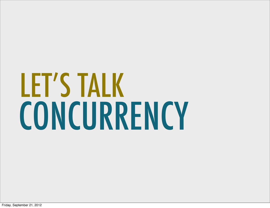 CONCURRENCY LET'S TALK Friday, September 21, 20...