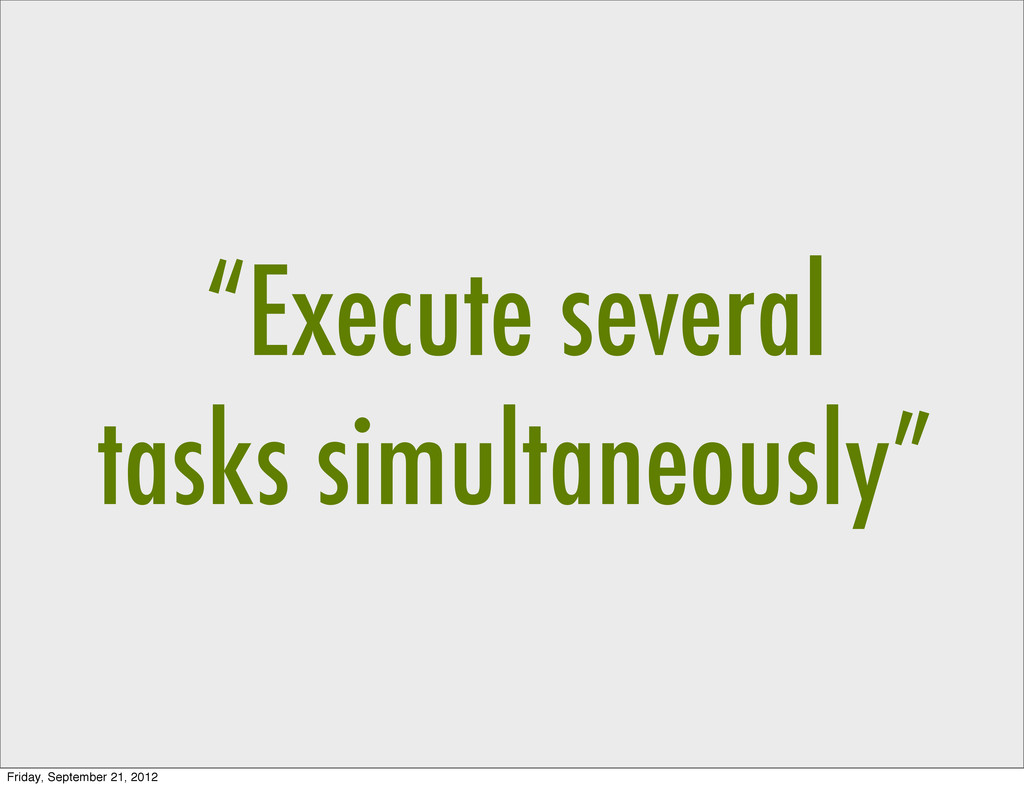 """Execute several tasks simultaneously"" Friday, ..."