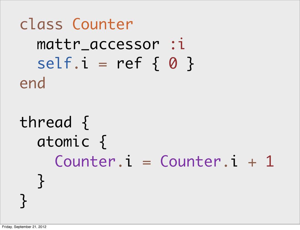 class Counter mattr_accessor :i self.i = ref { ...