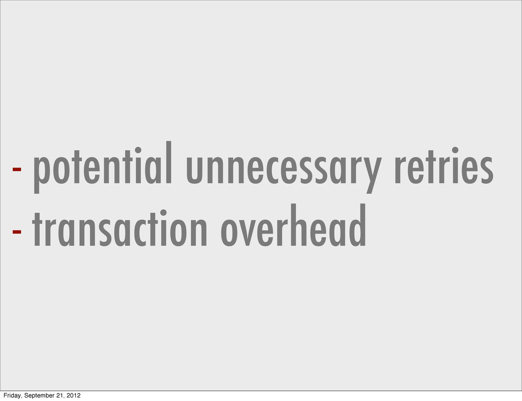 - potential unnecessary retries - transaction o...