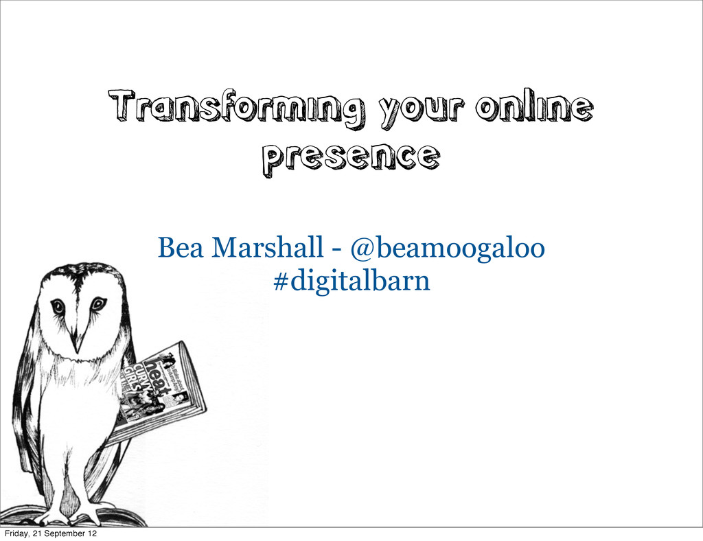 Transforming your online presence Bea Marshall ...