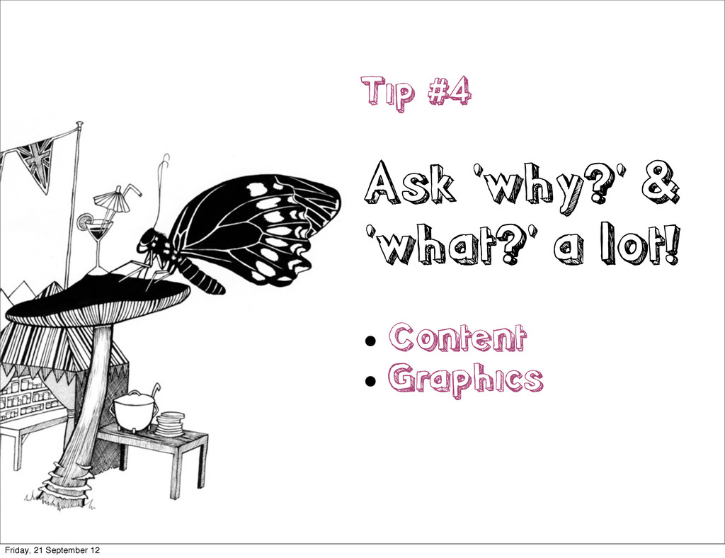 Tip #4 Ask 'why?' & 'what?' a lot!  Content  ...