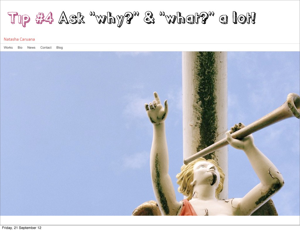"Tip #4 Ask ""why?"" & ""what?"" a lot! Friday, 21 S..."