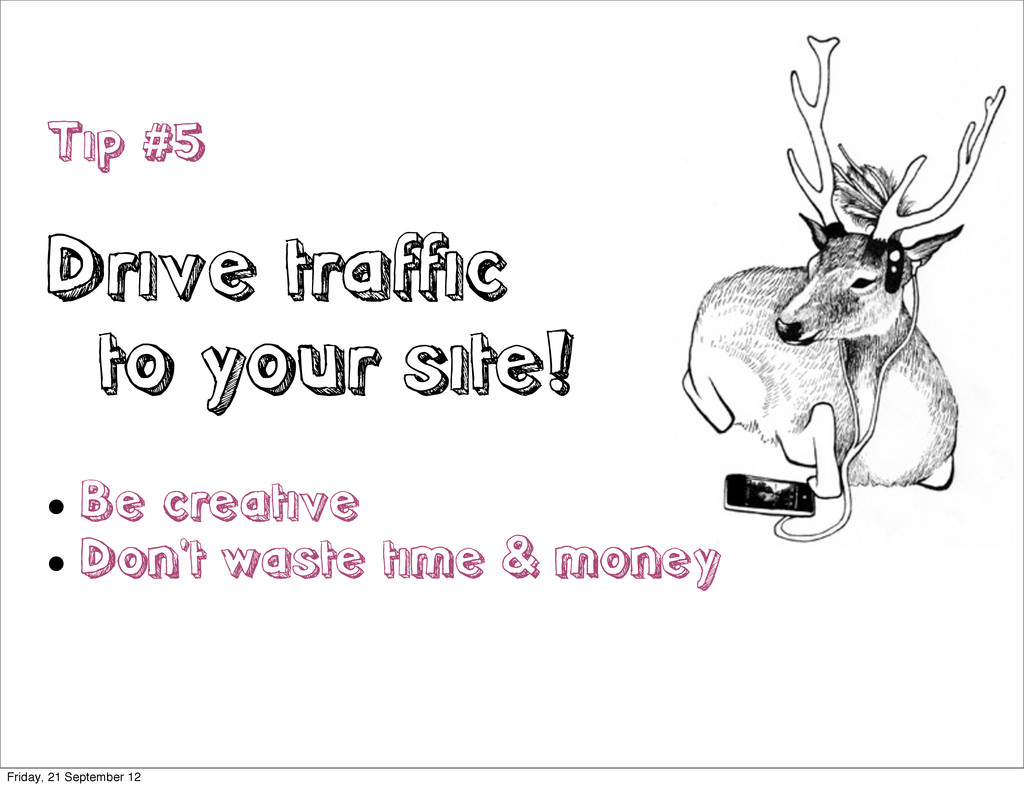 Tip #5 Drive traffic to your site!  Be creativ...