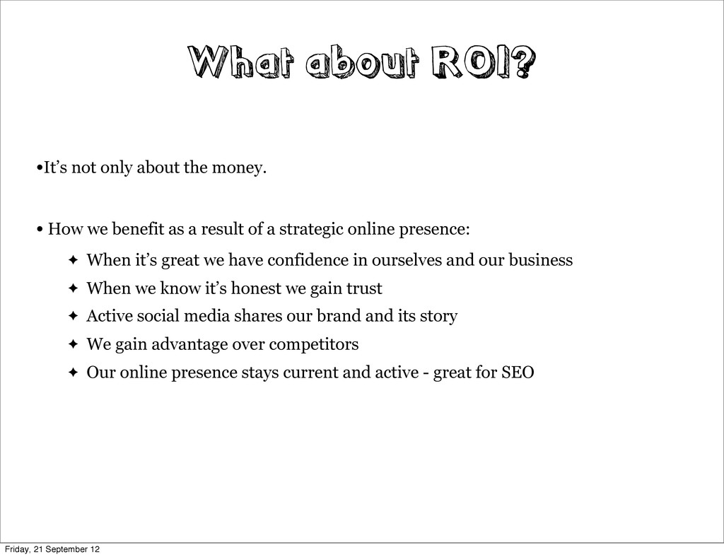 What about ROI? •It's not only about the money....