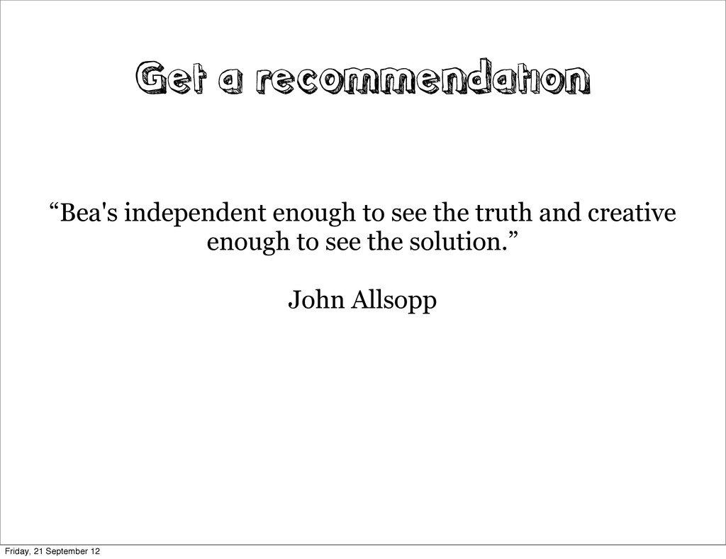 "Get a recommendation ""Bea's independent enough ..."