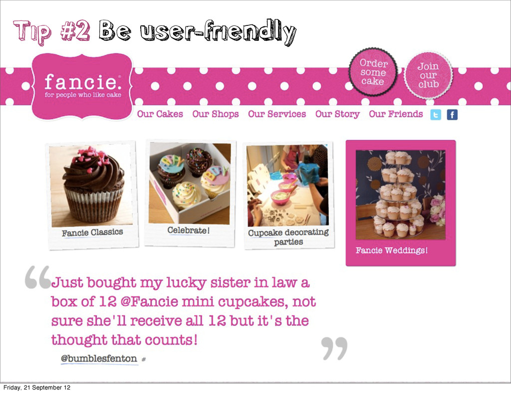 Tip #2 Be user-friendly Friday, 21 September 12