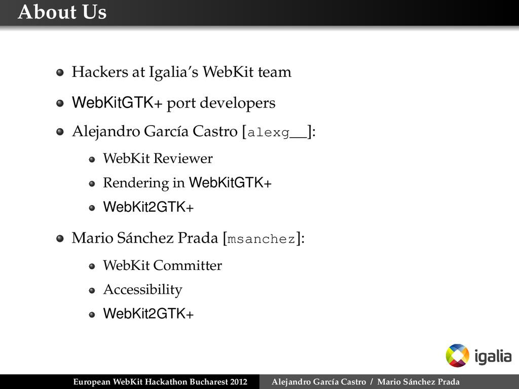 About Us Hackers at Igalia's WebKit team WebKit...
