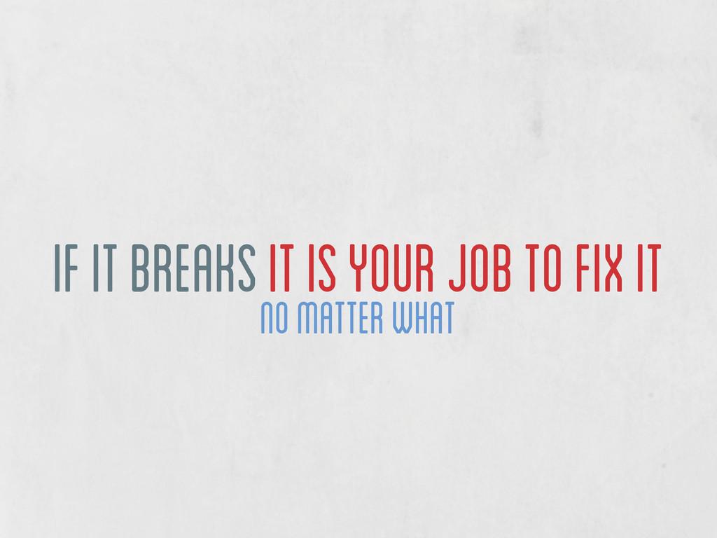 if it breaks it is your job to fix it no matter...