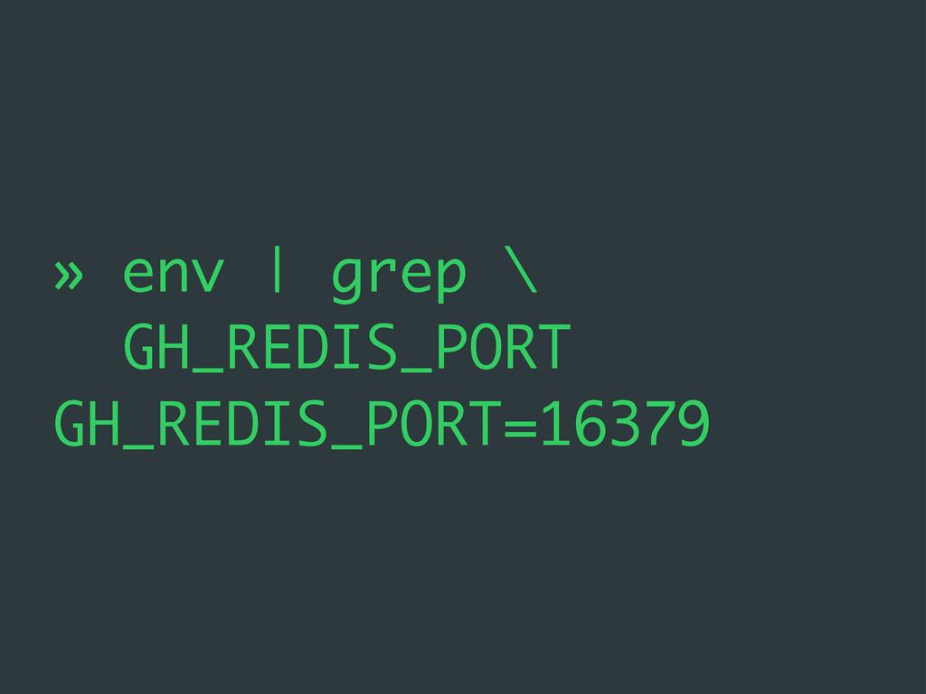» env | grep \ GH_REDIS_PORT GH_REDIS_PORT=16379