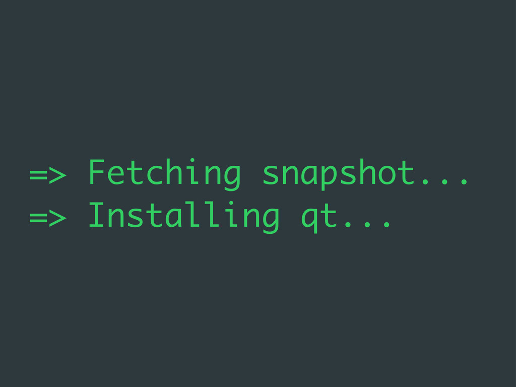 => Fetching snapshot... => Installing qt...