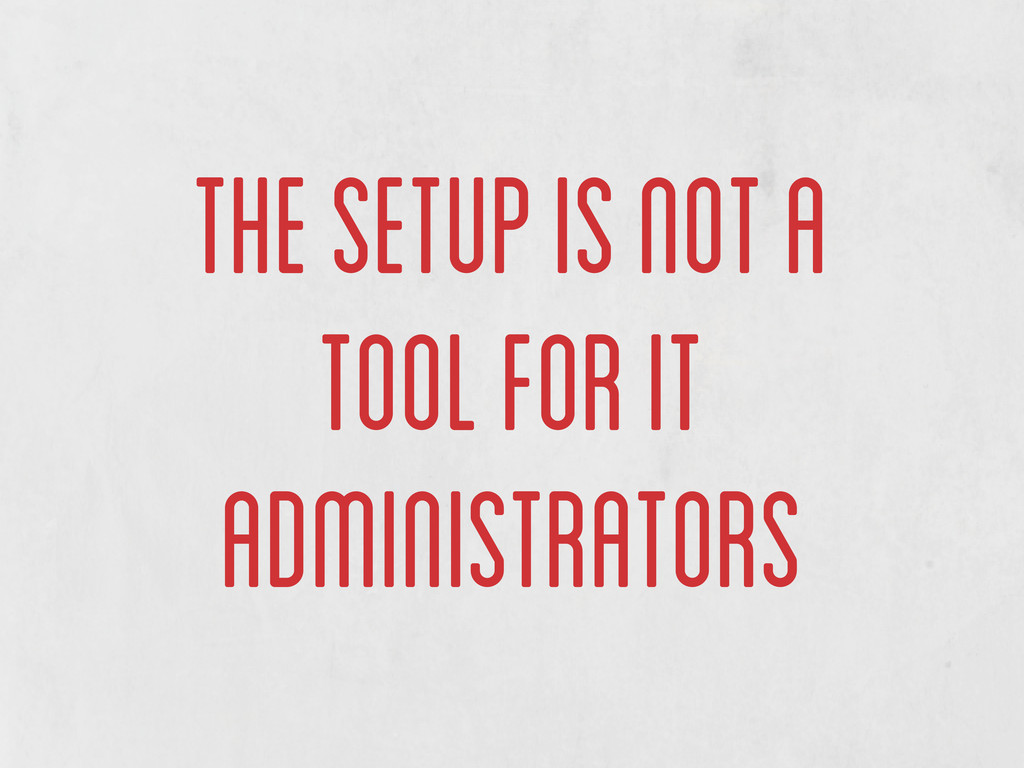 the setup is not a tool for it administrators