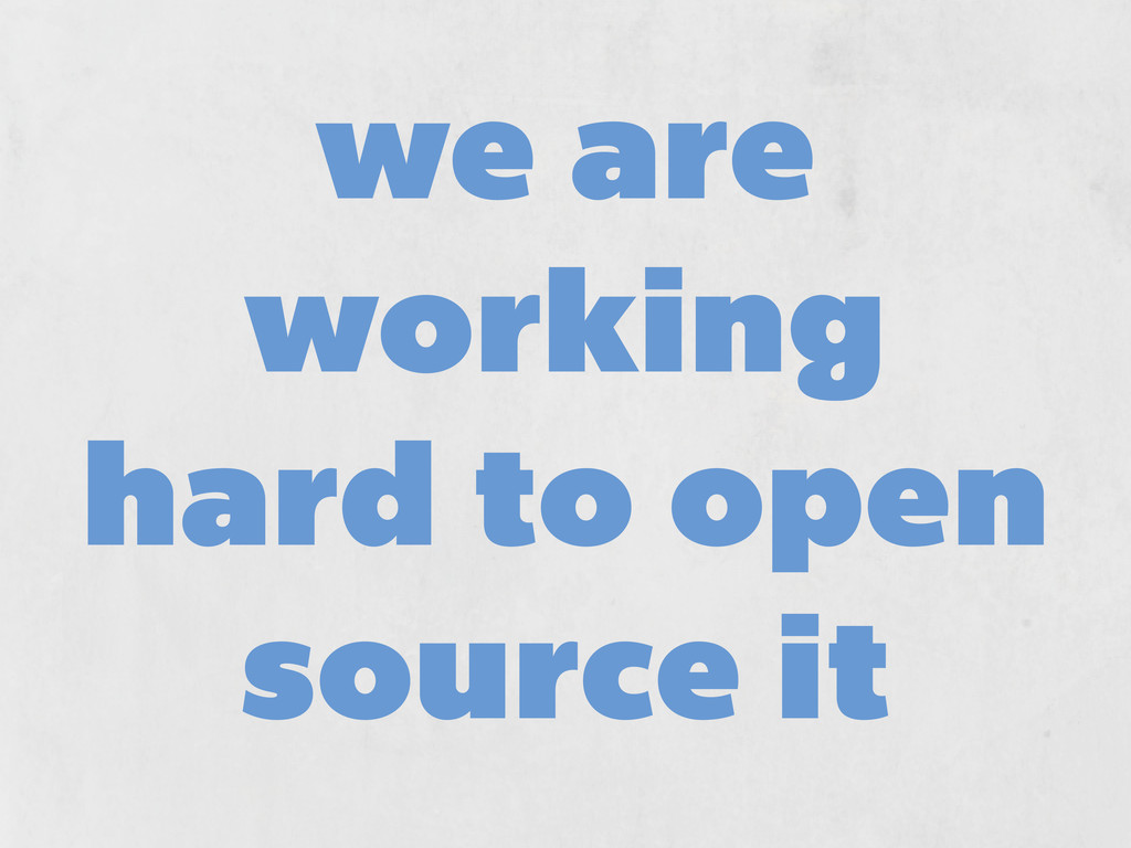 we are working hard to open source it