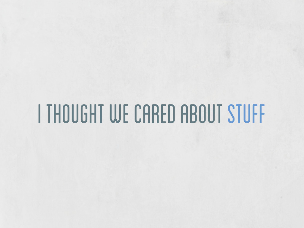 i thought we cared about stuff