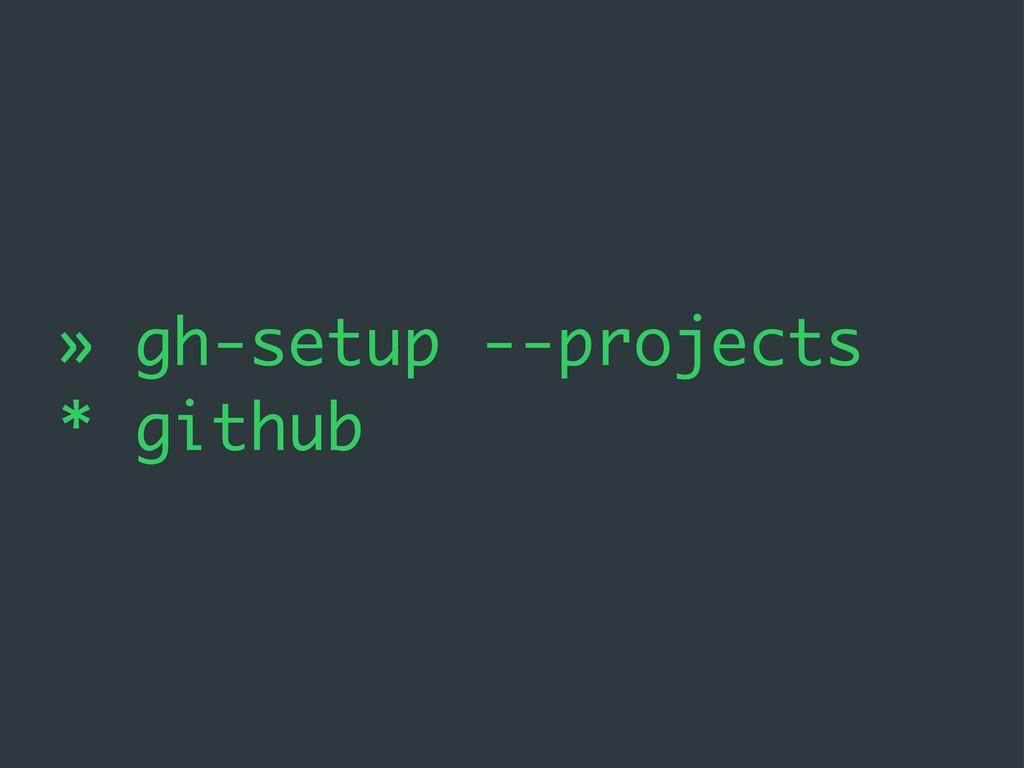 » gh-setup --projects * github