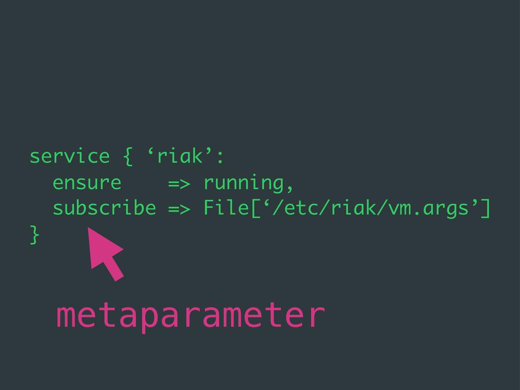 service { 'riak': ensure => running, subscribe ...